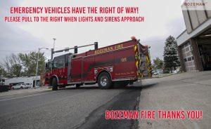 PUBLIC SERVICE ANNOUNCEMENT: Emergency vehicles have the right of way! Please pull to the right when lights and sirens approach. Bozeman Fire Thanks You!